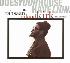 Does your house have lions. The Rahsaan Roland Kirk Antology
