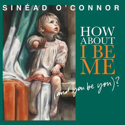 Sinead O'Connor How About I Be Me